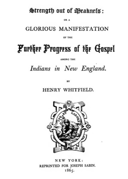 Strength out of Weakness by Rev. Henry Whitfield (originally published in 1652)