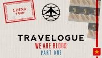 TRAVELOGUE -- We Are Blood - Part One - China