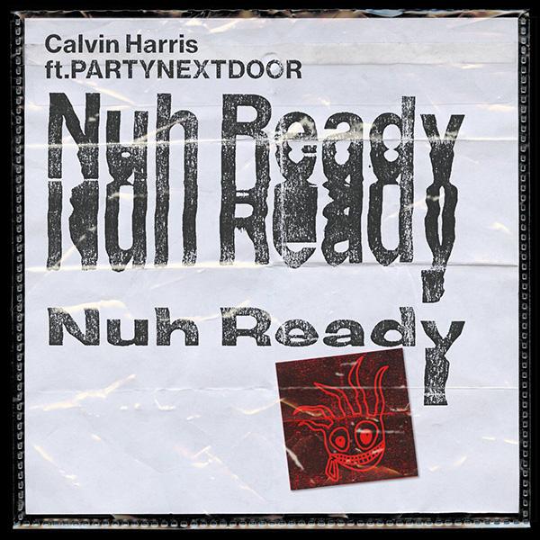 calvin harris Calvin Harris x PartyNextDoor Drop New 'Nuh Ready Nuh Ready' Song [Listen] calvin harris nuh ready