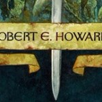 Robert Ervin Howard: Trent'anni o un'eternità di avventura