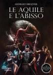 """In libreria – """"Le aquile e l'abisso"""" di Giorgio Smojver"""