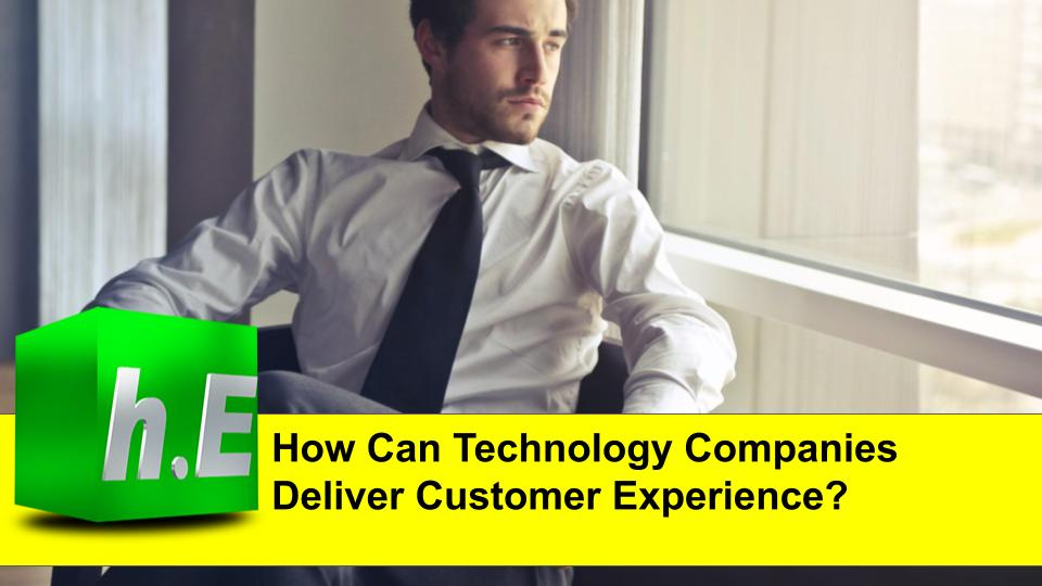 HOW CAN TECHNOLOGY COMPANIES DELIVER CUSTOMER EXPERIENCE?