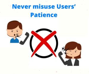 Never misuse Users' Patience.
