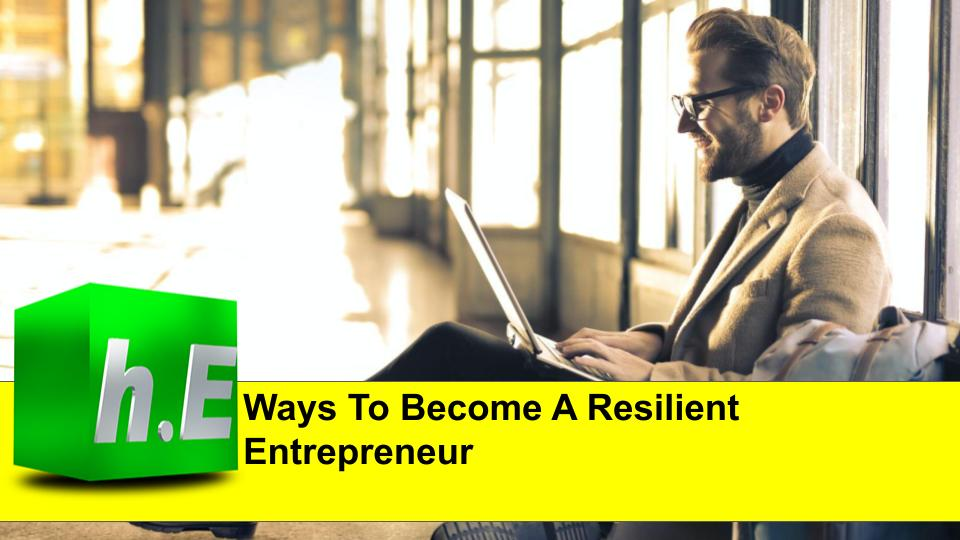 Ways To Become A Resilient Entrepreneur