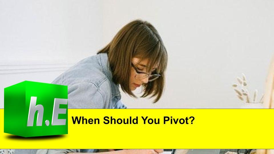 When Should You Pivot?