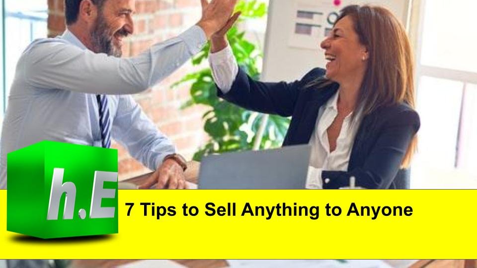 7 Tips to Sell Anything to Anyone