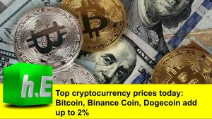 Top cryptocurrency prices today: Bitcoin, Binance Coin, Dogecoin add up to 2%