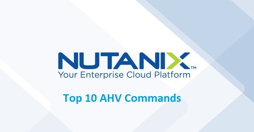 Nutanix Acropolis AHV Hypervisor Top 10 Commands
