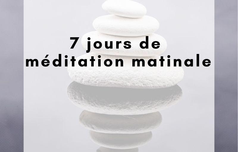 7 jours de méditation matinale offerts