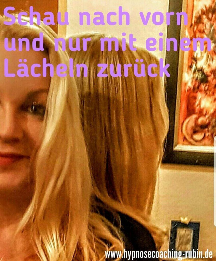 Schau nach vorn und nur mit einem Lächeln zurück | Ellen Iris Rubin | hypnosecoaching-rubin.de