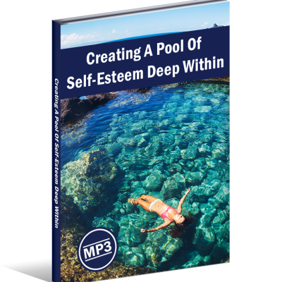 Creating A Pool Of Self-Esteem Deep Within