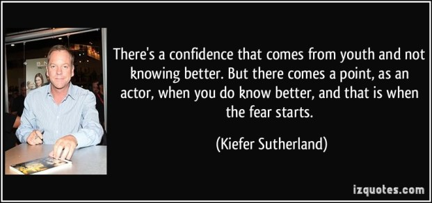 quote-there-s-a-confidence-that-comes-from-youth-and-not-knowing-better-but-there-comes-a-point-as-an-kiefer-sutherland-181015
