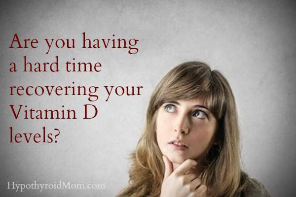 Are you having a hard time recovering your Vitamin D levels?