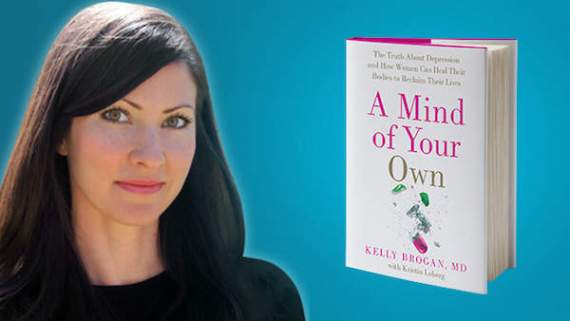 Dr. Kelly Brogan ~ A Mind of Your Own