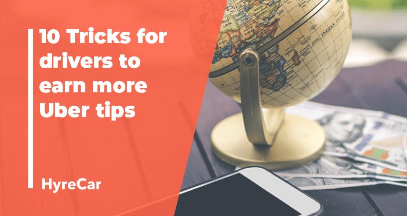 earn more tips, tricks, uber, lyft, uber tips, hyrecar, ten tricks