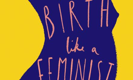 Give Birth Like A Feminist: 'women should feel like they're in the driving seat'