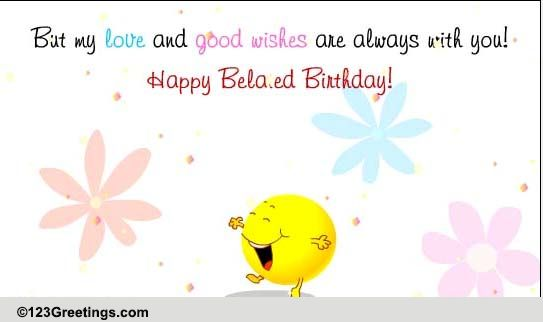 Late But Loving Wishes Free Belated Birthday Wishes ECards 123 Greetings
