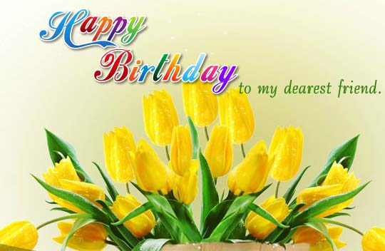 Happy Birthday To My Dearest Friend Free For Best Friends ECards 123 Greetings