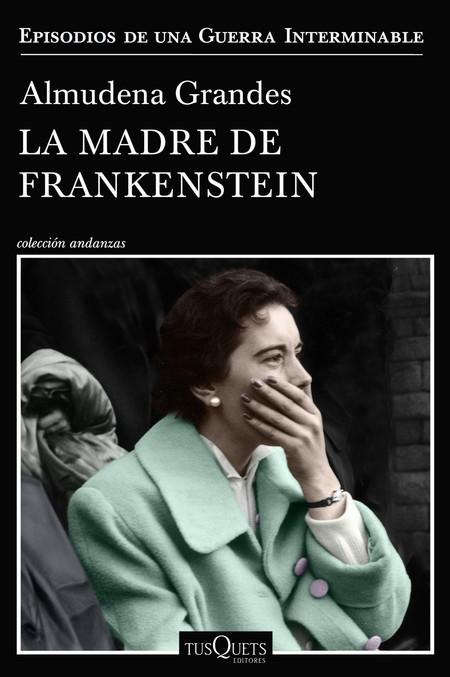 Portada La Madre De Frankenstein Almudena Grandes