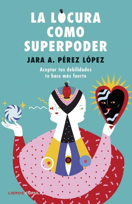 Portada La Locura Como Superpoder Jara Perez Lopez 201902261816