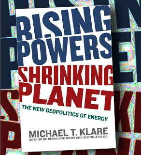 Michael Klare is the author of Rising Powers, Shrinking Planet: The New Geopolitics of Energy