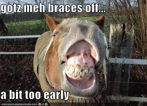 Gotz Meh Braces Off A Bit Too Early Cheezburger Funny Memes