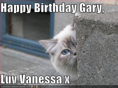 Happy Birthday Gary Luv Vanessa X Cheezburger Funny Memes
