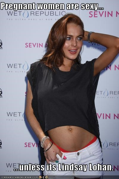 Pregnant Women Are Sexy Unless Its Lindsay Lohan