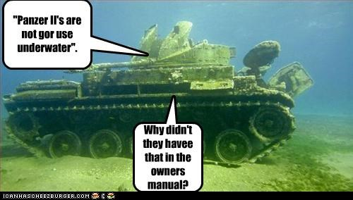 Panzer Ii S Are Not Gor Use Underwater Cheezburger Funny
