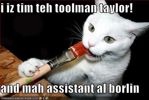 I Iz Tim Teh Toolman Taylor And Mah Assistant Al Borlin