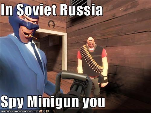 In Soviet Russia Spy Minigun You Cheezburger Funny Memes