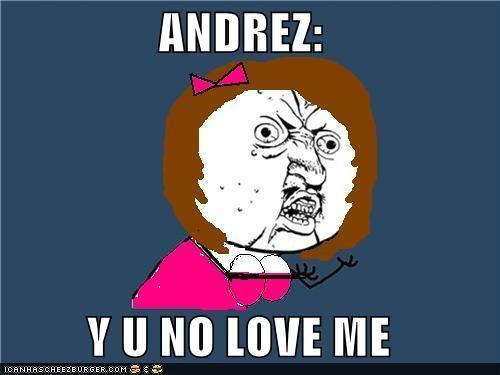Andrez Y U No Love Me Cheezburger Funny Memes Funny Pictures
