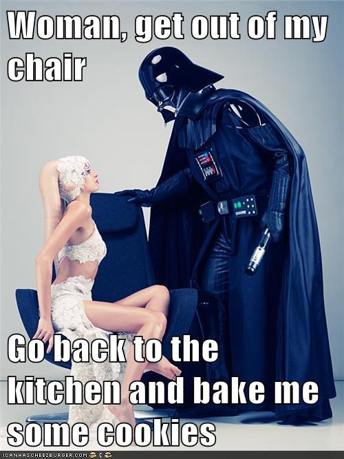Woman Get Out Of My Chair Go Back To The Kitchen And Bake Me Some