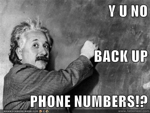 Y U No Back Up Phone Numbers Cheezburger Funny Memes Funny