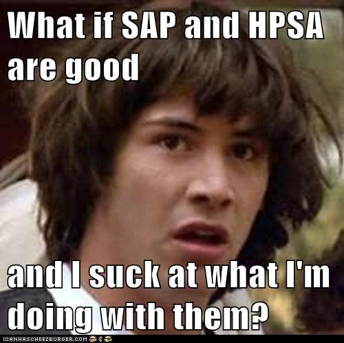 What If Sap And Hpsa Are Good And I Suck At What I M Doing With