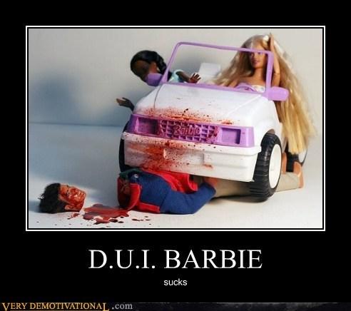 D U I Barbie Very Demotivational Demotivational Posters