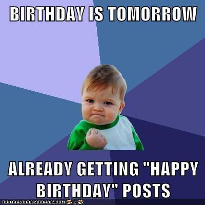 Birthday Is Tomorrow Already Getting Happy Birthday Posts