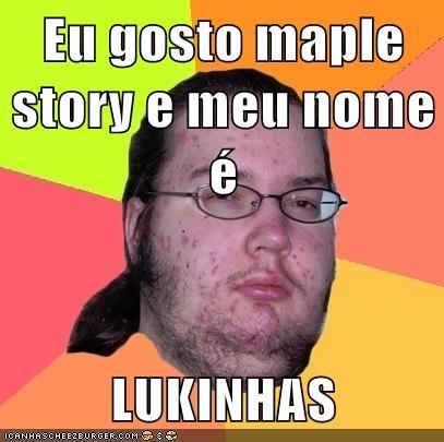 Eu Gosto Maple Story E Meu Nome E Lukinhas Memebase Funny Memes