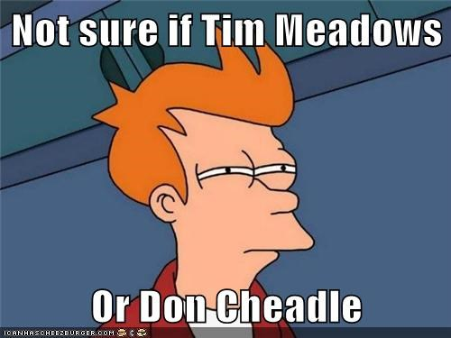 Not Sure If Tim Meadows Or Don Cheadle Memebase Funny Memes