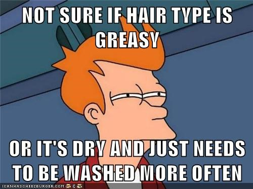 Not Sure If Hair Type Is Greasy Or It S Dry And Just Needs To Be