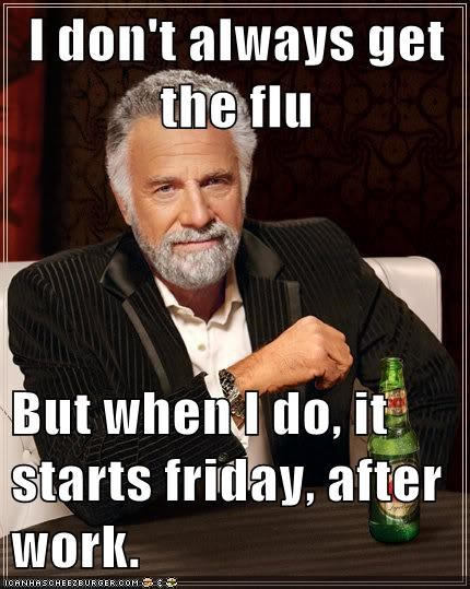 I Don T Always Get The Flu But When I Do It Starts Friday After