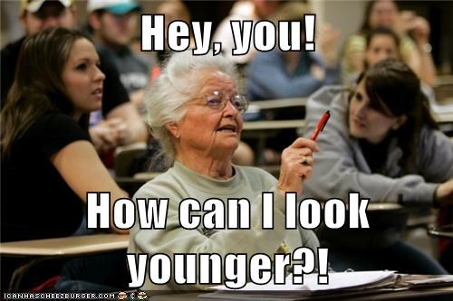 Hey You How Can I Look Younger Memebase Funny Memes