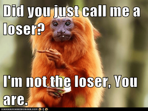 Did You Just Call Me A Loser I M Not The Loser You Are Animal