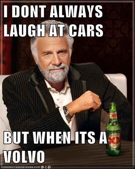 I Dont Always Laugh At Cars But When Its A Volvo Memebase