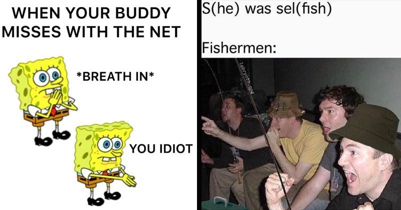17 Stupid Fishing Memes That Aren T Up For Da Bait Memebase