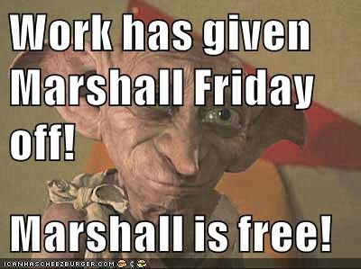 Work Has Given Marshall Friday Off Marshall Is Free Set