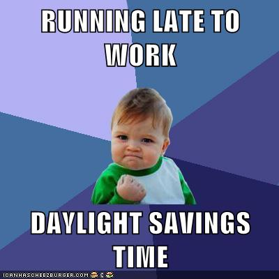 Running Late To Work Daylight Savings Time Cheezburger Funny
