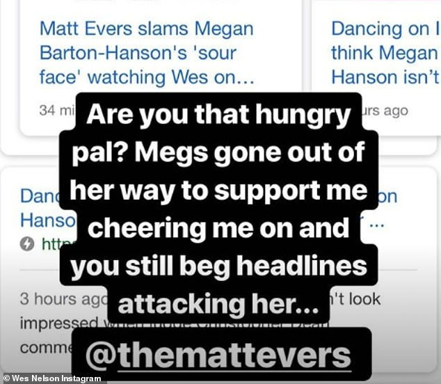 "Not there: Wes struck back after his interview on Heart Radio on Monday with the professional skater Matt Evers, in which he had said that she looked ""a bit angry"" in the show"