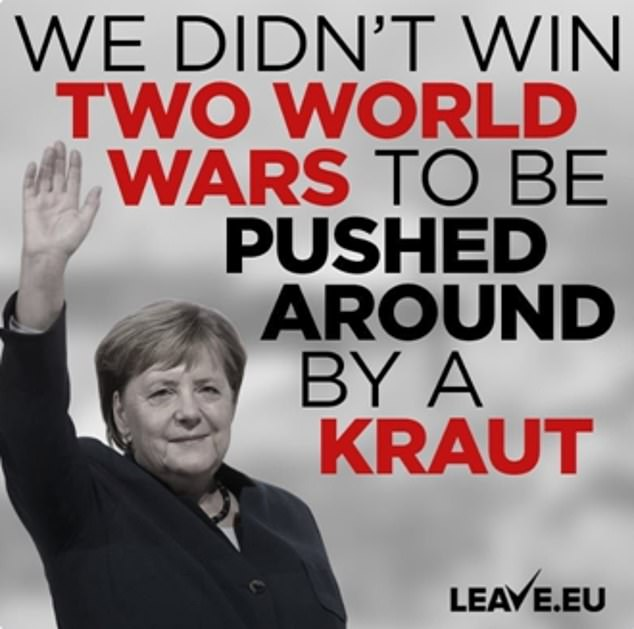 Leave EU has apologised and deleted a 'racist' tweet (image pictured) of German Chancellor Angela Merkel with the caption 'We didn't win two world wars to be pushed around by a Kraut'
