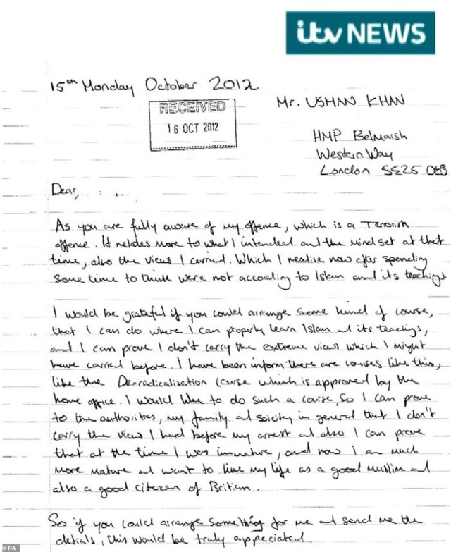 The letter written by, terror suspect, Usman Khan, 28, in 2012 from Belmarsh Prison, London, whilst in prison for terror offences, in which he requested to be sent on a deradicalisation course, to better understand Islam and show he had changed